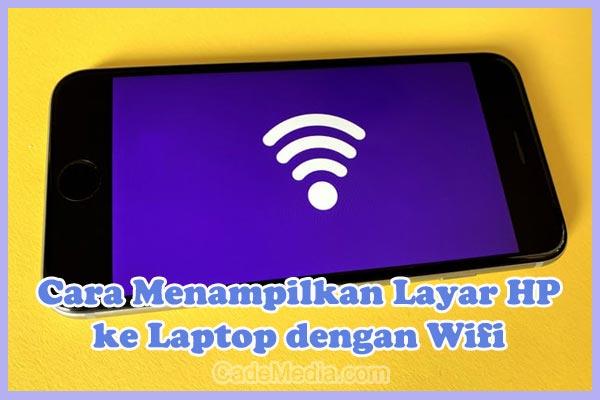 Cara Menampilkan Layar HP ke Laptop dengan WiFi Windows 7, 8, 10, dan 11